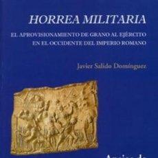 Libros:  HORREA MILITARIA:APROVISIONAMIENTO DE GRANO AL EJÉRCITO EN EL OCCIDENTE DEL IMPERIO ROMANO JAVIER. Lote 115122983