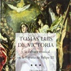 Libros: TOMÁS LUIS DE VICTORIA Y LA CULTURA MUSICAL EN LA ESPAÑA DE FELIPE III VICENTE, ALFONSO DE. TOMÁS,. Lote 115123775