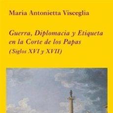 Libros: GUERRA, DIPLOMACIA Y ETIQUETA EN LA CORTE DE LOS PAPAS (SIGLOS XVI Y XVII) MARIA ANTONIETTA VISCEGL. Lote 115159823