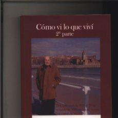 Libros: CÓMO VI LO QUE VIVÍ. 2ª PARTE. DEL 1 DE ABRIL DE 1939 AL 17 DE OCTUBRE DE 2007, FECHA EN LA QUE ME . Lote 115164819