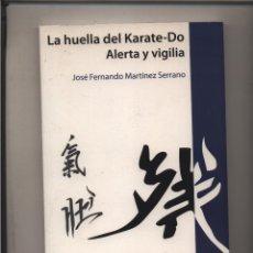 Libros: LA HUELLA DEL KARATE-DO ALERTA Y VIGILIA JOSE FERNANDO MARTINEZ GASTOS DE ENVIO GRATIS. Lote 115166443