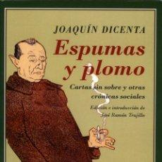 Libros: JOAQUÍN DICENTA, ESPUMAS Y PLOMO. CARTAS SIN SOBRE Y OTRAS CRÓNICAS SOCIALES, SEVILLA, RENACIMIENTO,. Lote 115261847