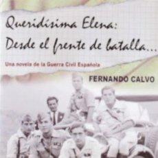 Libros: QUERIDISIMA ELENA: DESDE EL FRENTE DE BATALLA. UNA NOVELA DE LA GUERRA CIVIL ESPAÑOLA GASTOS GRATIS. Lote 115512227