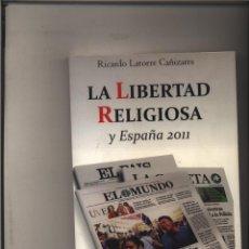 Libros: LA LIBERTAD RELIGIOSA Y ESPAÑA 2011, LATORRE CAÑIZARES, RICARDO ASOCIACIÓN SOL . Lote 115512779