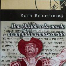 Libros - REICHELBERG, Ruth. Don Quijote o la novela de un judío enmascarado. Trad. y pról. Mª Espinosa. 2006. - 115558123