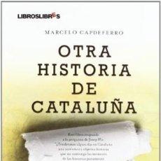 Libros: OTRA HISTORIA DE CATALUÑA MARCELO CAPDEFERRO LIBROS LIBRES GASTOS DE ENVIO GRATIS. Lote 117338955