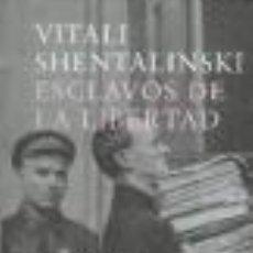 Libros: ESCLAVOS DE LA LIBERTAD: LOS ARCHIVOS LITERARIOS DEL KGB VITALI SHENTALINSKI GASTOS DE ENVIO GRATIS. Lote 118512887