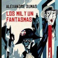 Libros: LOS MIL Y UN FANTASMAS DUMAS, ALEXANDRE VALDEMAR, 2018 GASTOS DE ENVIO GRATIS 1001. Lote 119985783