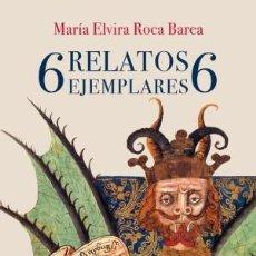 Libros: 6 RELATOS EJEMPLARES 6 SEIS ROCA BAREA, MARÍA ELVIRA SIRUELA, 2018 GASTOS DE ENVIO GRATIS. Lote 121376947