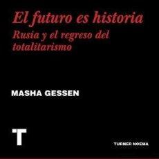 Libros: EL FUTURO ES HISTORIA RUSIA Y EL REGRESO DEL TOTARITARISMO GESSEN, MASHA TURNER, 2018. CONDICIÓN. Lote 121380347