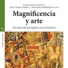 Libros: MAGNIFICENCIA Y ARTE. DEVENIR DE LOS TAPICES EN LA HISTORIA ZALAMA MIGUEL ÁNGEL GASTOS ENVIO GRATIS. Lote 127444231