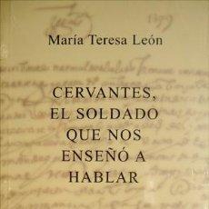 Libros: LEÓN, MARÍA TERESA. CERVANTES, EL SOLDADO QUE NOS ENSEÑÓ A HABLAR. 2004.. Lote 128217327