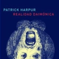 Libros: REALIDAD DAIMÓNICA PATRICK HARPUR GASTOS DE ENVIO GRATIS ATALANTA. Lote 189622376