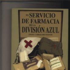 Libros: EL SERVICIO DE FARMACIA DE LA DIVISION AZUL CARRALERO DAFFOS, ANGEL GASTOS DE ENVIO GRATIS. Lote 143693516