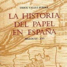 Libros: LA HISTORIA DEL PAPEL EN ESPAÑA, EN TRES TOMOS, POR ORIOL VALLS I SUBIRÁ. Lote 131454438