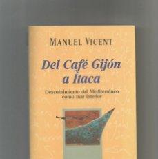 Libros: DEL CAFÉ GIJÓN A ÍTACA. DESCUBRIMIENTO DEL MEDITERRÁNEO COMO MAR INTERIOR.. Lote 133095282