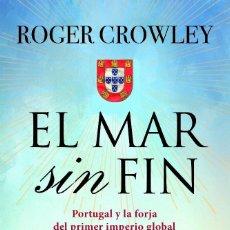 Libros: EL MAR SIN FIN: PORTUGAL Y LA FORJA DEL PRIMER IMPERIO GLOBAL CROWLEY, ROGER ÁTICO DE LOS LIBROS,. Lote 133286658