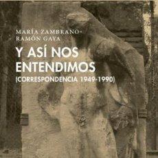 Libros: Y ASÍ NOS ENTENDIMOS CORRESPONDENCIA 1949-1990 ZAMBRANO, MARÍA/GAYA, RAMÓN PRE-TEXTOS, 2018. CO. Lote 133290038