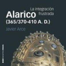 Libros: ALARICO (365/370-410 A. D.): LA INTEGRACIÓN FRUSTRADA ARCE, JAVIER MARCIAL PONS GASTOS GRATIS. Lote 133290374