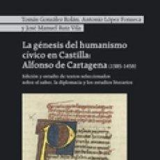 Libros: LA GÉNESIS DEL HUMANISMO CÍVICO EN CASTILLA: ALFONSO DE CARTAGENA (1385-1456) TOMÁS GONZÁLEZ ROLÁN. Lote 133290650