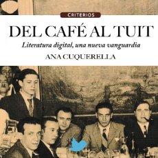 Libros: DEL CAFÉ AL TUIT. LITERATURA DIGITAL, UNA NUEVA VANGUARDIA (A. CUQUERELLA) CALAMBUR 2018. Lote 139601114