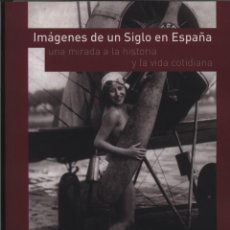 Libros: IMÁGENES DE UN SIGLO EN ESPAÑA. UNA MIRADA A LA HISTORIA Y LA VIDA COTIDIANA MINISTERIO DE CULTURA Y. Lote 140167190