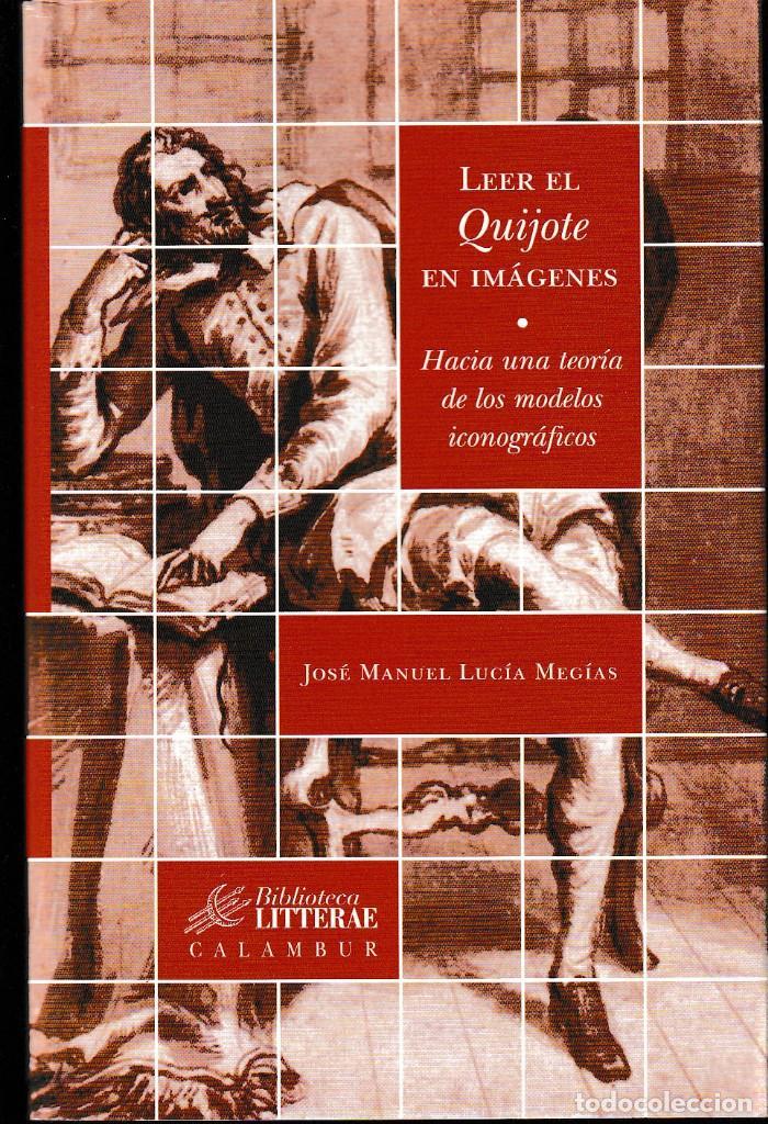 LEER EL QUIJOTE: HACIA UNA TEORÍA DE LOS MODELOS ICONOGRÁFICOS (LUCÍA MEGÍAS, J.M.) CALAMBUR 2006 (Libros Nuevos - Literatura - Ensayo)