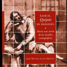 Libros: LEER EL QUIJOTE: HACIA UNA TEORÍA DE LOS MODELOS ICONOGRÁFICOS (LUCÍA MEGÍAS, J.M.) CALAMBUR 2006. Lote 140278686