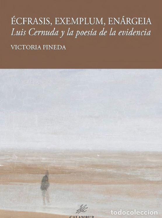 ÉCFRASIS, EXEMPLUM, ENÁRGEIA. LUIS CERNUDA Y LA POESÍA DE LA EVIDENCIA (V. PINEDA) CALAMBUR 2018 (Libros Nuevos - Literatura - Ensayo)
