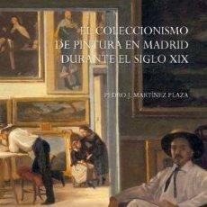 Libros: EL COLECCIONISMO DE PINTURA EN MADRID DURANTE EL SIGLO XIX. PEDRO J. MARTÍNEZ PLAZA MARCIAL PONS. Lote 206305495