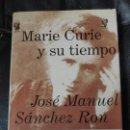 Libros: MARIE CURIE Y SU TIEMPO ( JOSE MANUEL SANCHEZ RON ). Lote 141459538