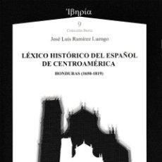 Libros: LÉXICO HISTÓRICO DEL ESPAÑOL DE CENTROAMÉRICA. HONDURAS (J.L. RAMÍREZ) AXAC 2018. Lote 143076294