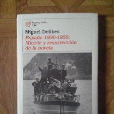 Libros: MIGUEL DELIBES - ESPAÑA 1936-1950 - MUERTE Y RESURRECCIÓN DE LA NOVELA. Lote 143362654