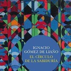 Libros: EL CÍRCULO DE LA SABIDURÍA GÓMEZ DE LIAÑO, IGNACIO SIRUELA, 2018. GASTOS DE ENVIO GRATIS. Lote 143556378