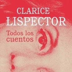 Libros: TODOS LOS CUENTOS LISPECTOR, CLARICE SIRUELA, 2018. GASTOS DE ENVIO GRATIS. Lote 143557822