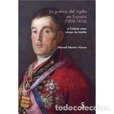 Libros: LA GUERRA DEL INGLÉS EN ESPAÑA (1808-1814) LA HISTORIA COMO CAMPO DE BATALLA MANUEL MORENO ALONSO S. Lote 147434822