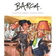 Libros: BARCA ANTOLOGÍA 1970-2017 ILUSTRACIONES Y CARICATURAS BARCA JAVIER BARCAIZTEGUI USSÍA, ALFONSO . Lote 147442814