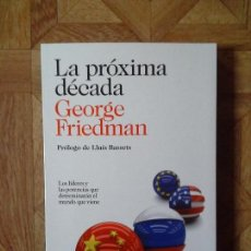 Libros: GEORGE FRIEDMAN - LA PRÓXIMA DÉCADA. Lote 147622046