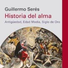 Libros: HISTORIA DEL ALMA ANTIGÜEDAD, EDAD MEDIA, SIGLO DE ORO SERES, GUILLERMO GALAXIA GUTENBERG, 2019.. Lote 148485778