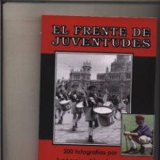 Libros: EL FRENTE DE JUVENTUDES 200 FOTOGRAFIAS COMENTADAS POR ANTONIO ALCOBA AUTOEDICION 2019– UNAS 180 PAG. Lote 154745333