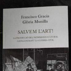 Libros: SALVEM L'ART LA PROTECCIO DEL PRATIMONI CULTURAL CATALÁ DURANT LA GUERRA CIVIL. Lote 207164455