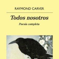 Libros: TODOS NOSOTROS CARVER, RAYMOND EDITORIAL ANAGRAMA S.A., 2019 GASTOS DE ENVIO GRATIS. Lote 152391922