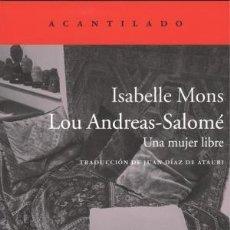 Libros - LOU ANDREAS-SALOME Una mujer libre Mons, Isabelle ACANTILADO EDITORIAL, 2019. Condición: Nuevo. L - 152394650