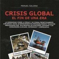 Livros: CRISIS GLOBAL EL FIN DE UNA ERA POR MANUEL GALIANA GASTOS DE ENVIO GRATIS. Lote 153124590