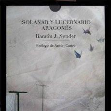 Libros: SENDER, RAMÓN J. SOLANAR Y LUCERNARIO ARAGONÉS. PRÓLOGO DE ANTÓN CASTRO. ZARAGOZA, 2010.. Lote 155916610