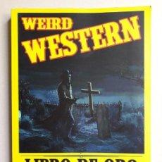 Libros: WEIRD WESTERN - ESPECTACULAR COLECCIÓN LIBROS DE ORO CINEFANÍA - ARGENTINA. Lote 156645382