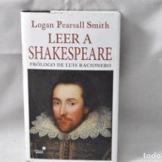 Libros: LEER A SHAKESPEARE. PRÓLOGO DE LUIS RACIONERO - LOGAN PEARSALL SMITH. Lote 158627468