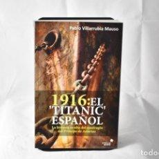 Libros: 1916: EL TITANIC ESPAÑOL. LA HISTORIAS DEL NAUFRAGIO DEL PRÍNCIPE DE ASTURIAS.PABLO VILLARUBIA MAUSO. Lote 158677941