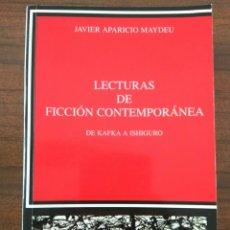 Libros: LECTURAS DE FICCIÓN CONTEMPORÁNEA. DE KAFKA A ISHIGURO. APARICIO MAYDEU. EDITORIAL CÁTEDRA. 2008. Lote 162774477