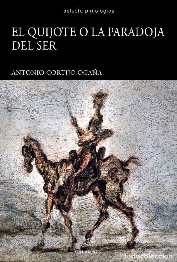 EL QUIJOTE O LA PARADOJA DEL SER (ANTONIO CORTIJO OCAÑA) CALAMBUR 2019 (Libros Nuevos - Literatura - Ensayo)